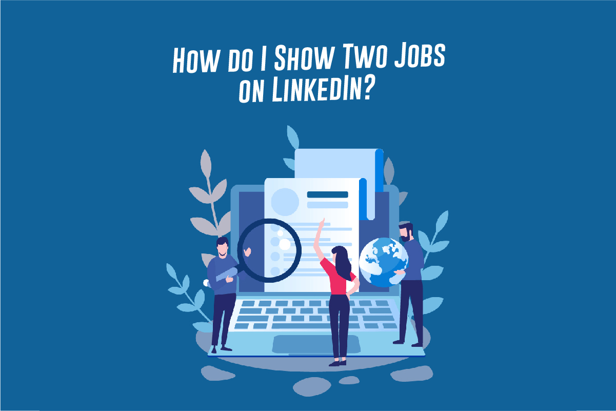 How Do I Show Two Jobs On LinkedIn?
