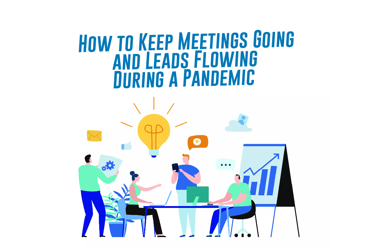 How To Keep Meetings Going And Leads Flowing During A Pandemic
