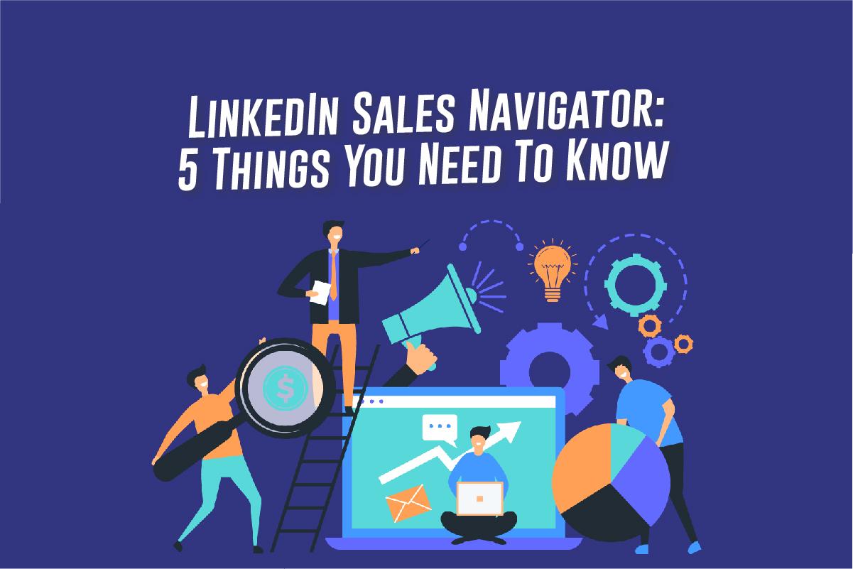 LinkedIn销售导航仪。你需要知道的五件事