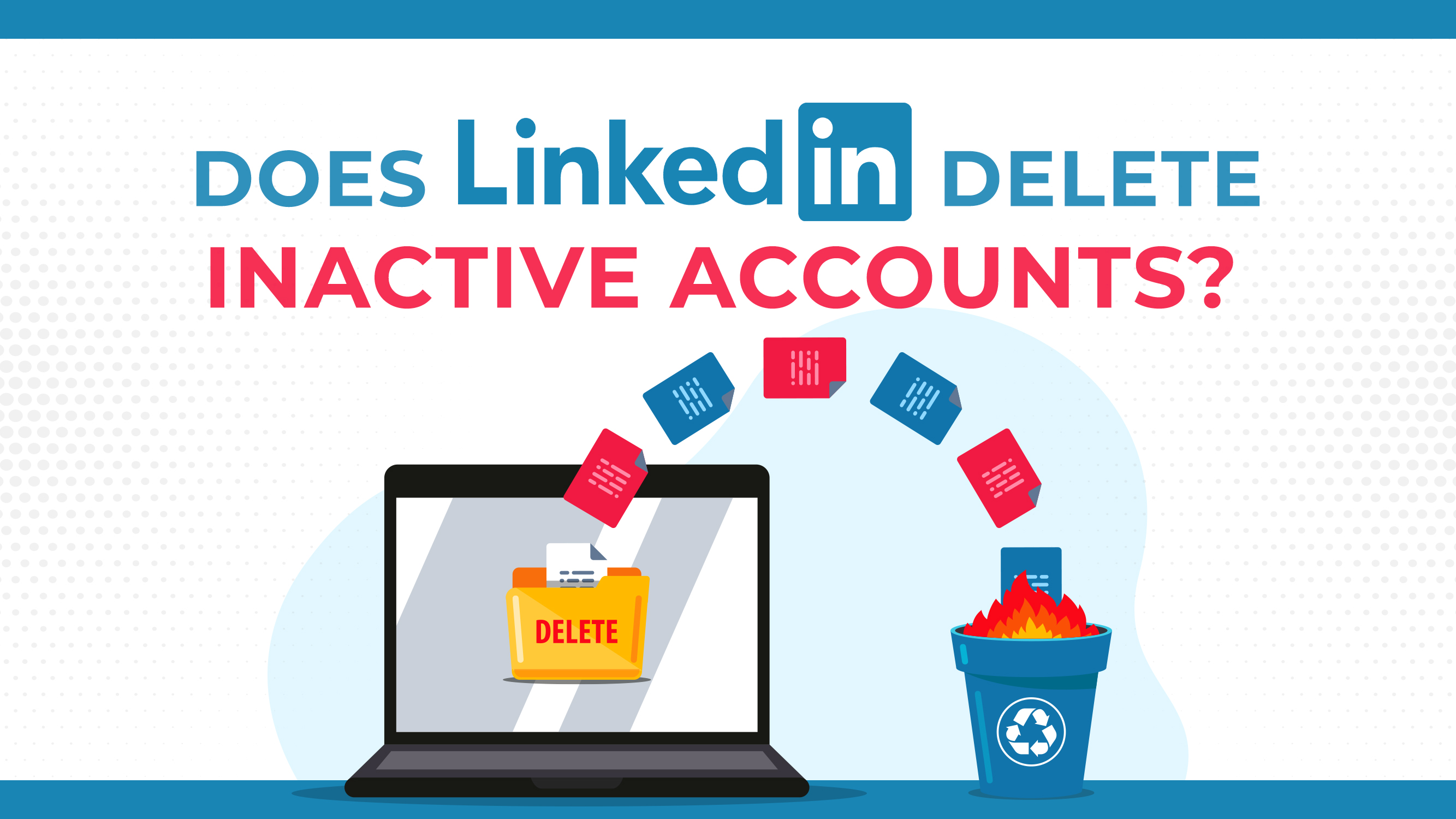 Does LinkedIn Delete Inactive Accounts?