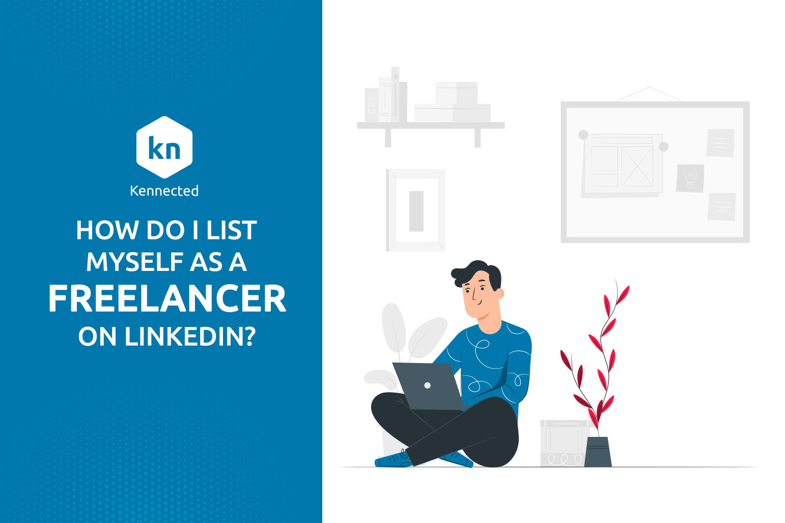 How Do I List Myself As A Freelancer On LinkedIn?