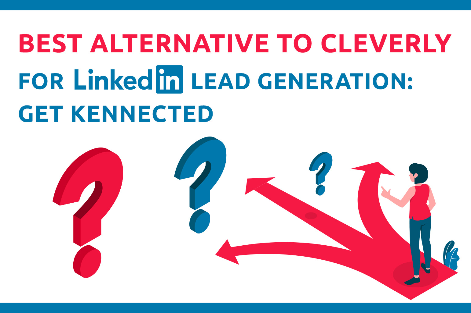 Best Alternative To Cleverly For LinkedIn Lead Generation: Get Kennected