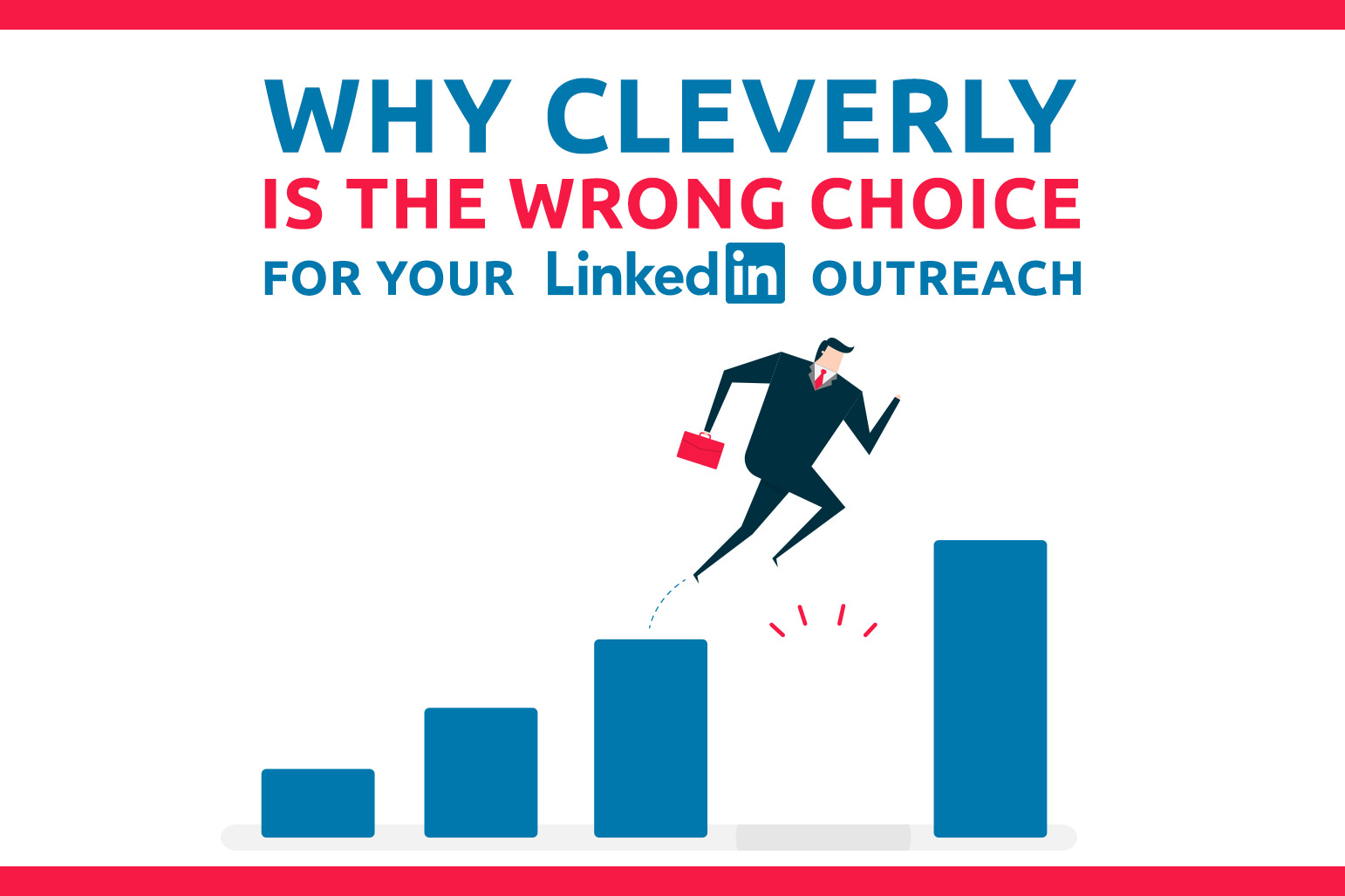 Why Cleverly Is The Wrong Choice For Your LinkedIn Outreach