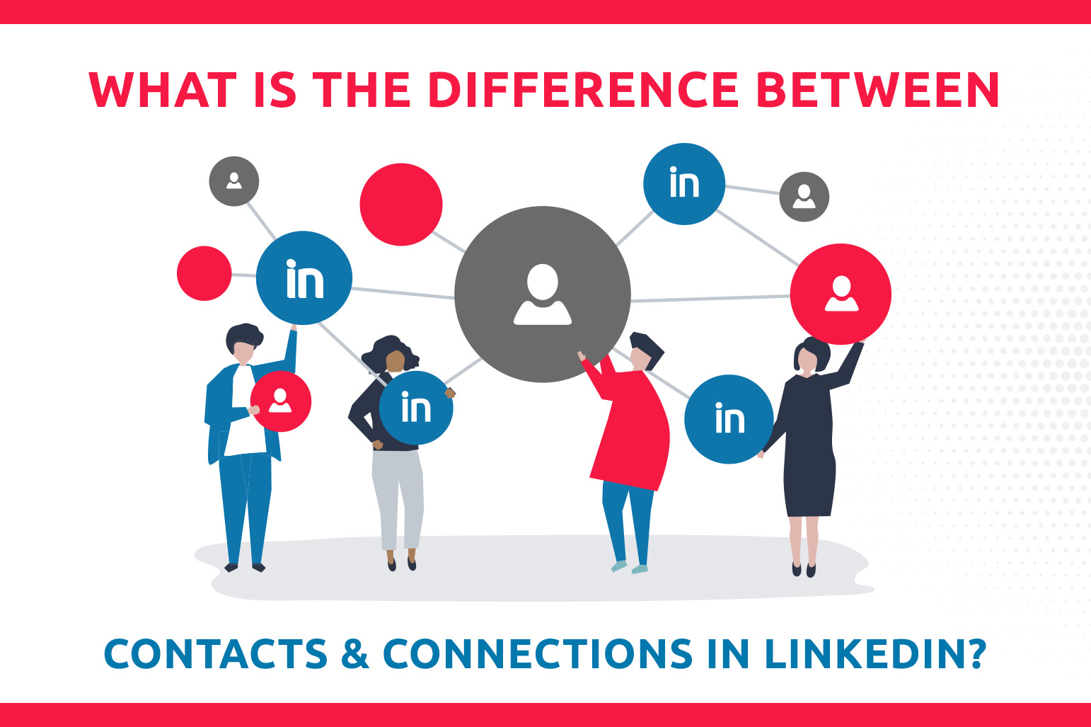 What Is The Difference Between Contacts and Connections On LinkedIn?