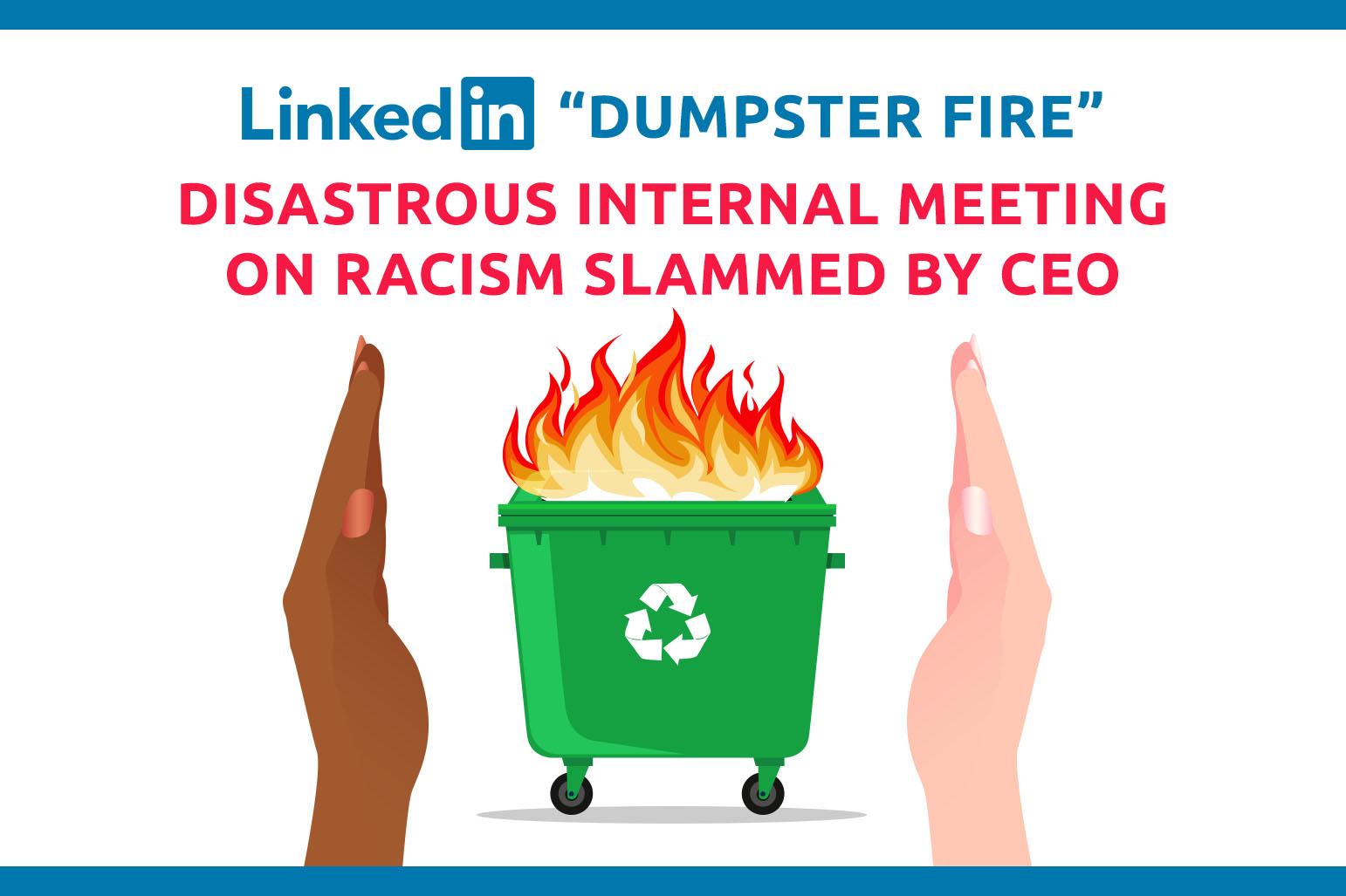"LinkedIn ""垃圾箱之火""。CEO抨击关于种族主义的灾难性内部会议。"