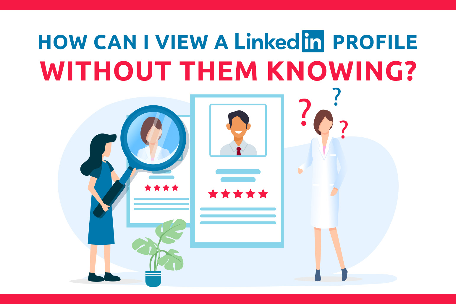 How Can I View A LinkedIn Profile Without Them Knowing?