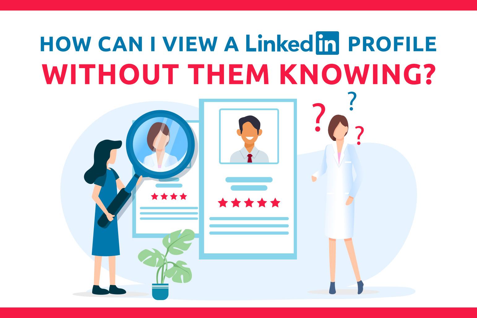 Como posso ver um perfil no LinkedIn sem que eles saibam?