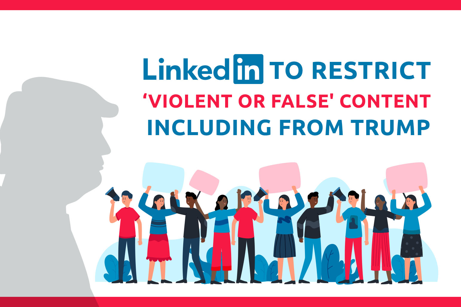LinkedIn To Restrict 'Violent Or False' Content—Including From Trump