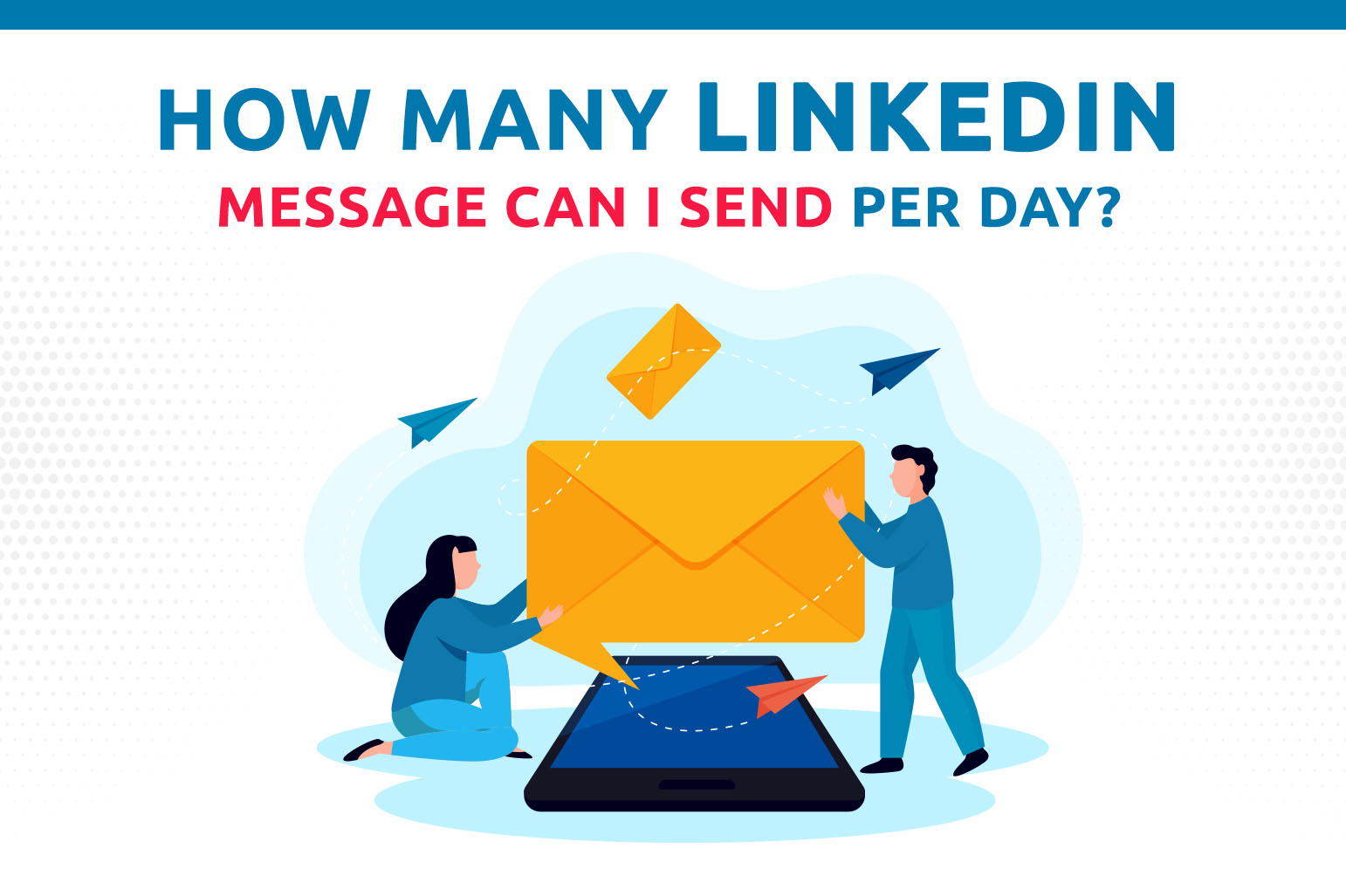 How Many LinkedIn Messages Can I Send Per Day?