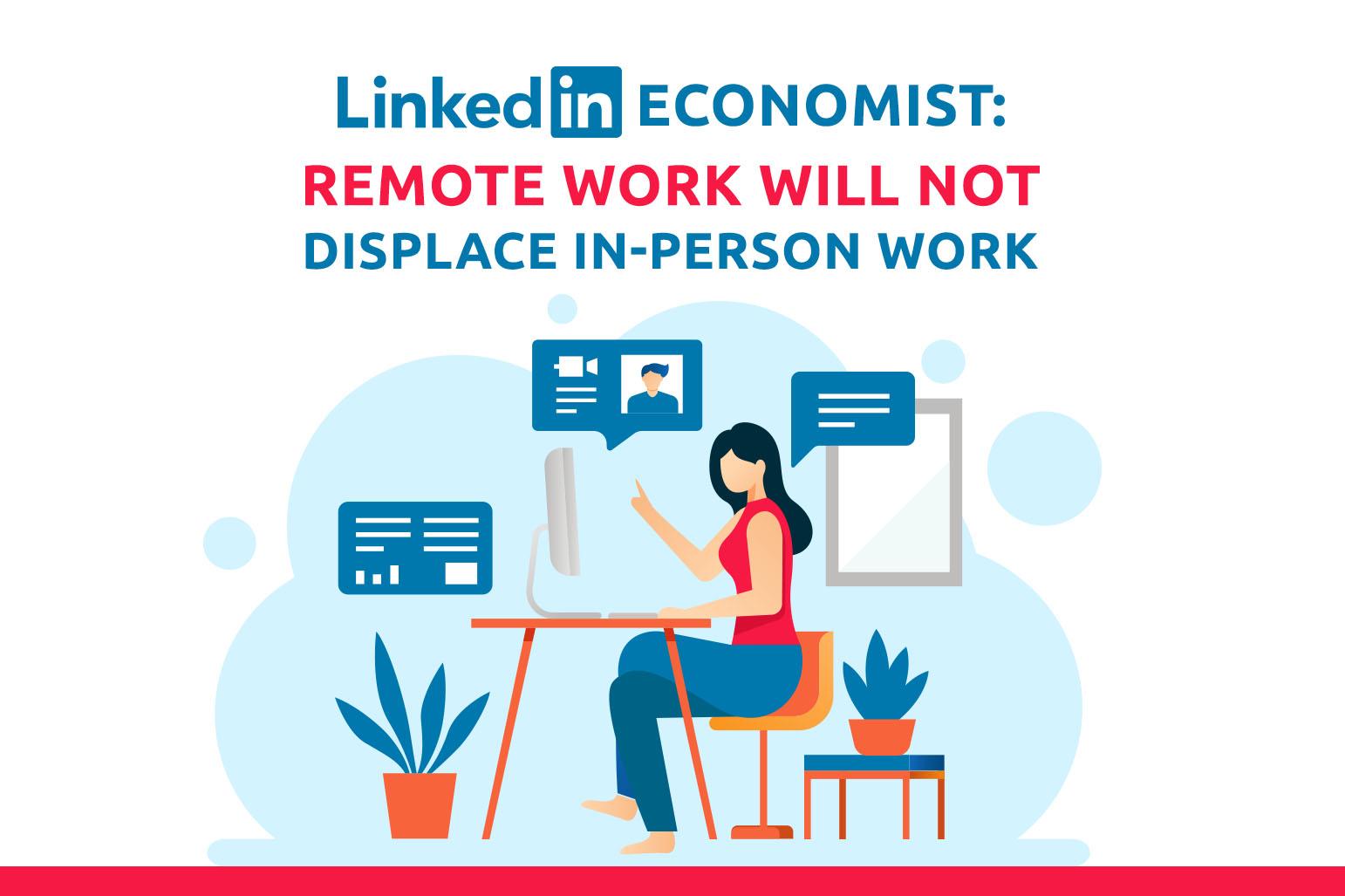 LinkedIn经济学家。远程工作不会取代面对面工作