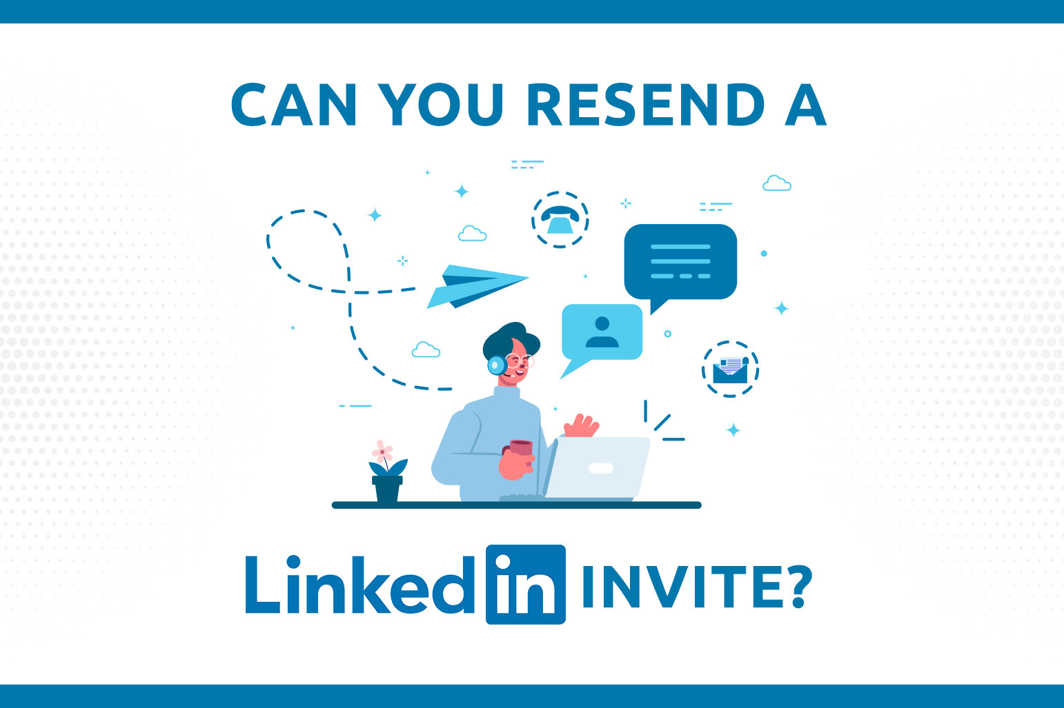 Can You Resend A LinkedIn Invite?