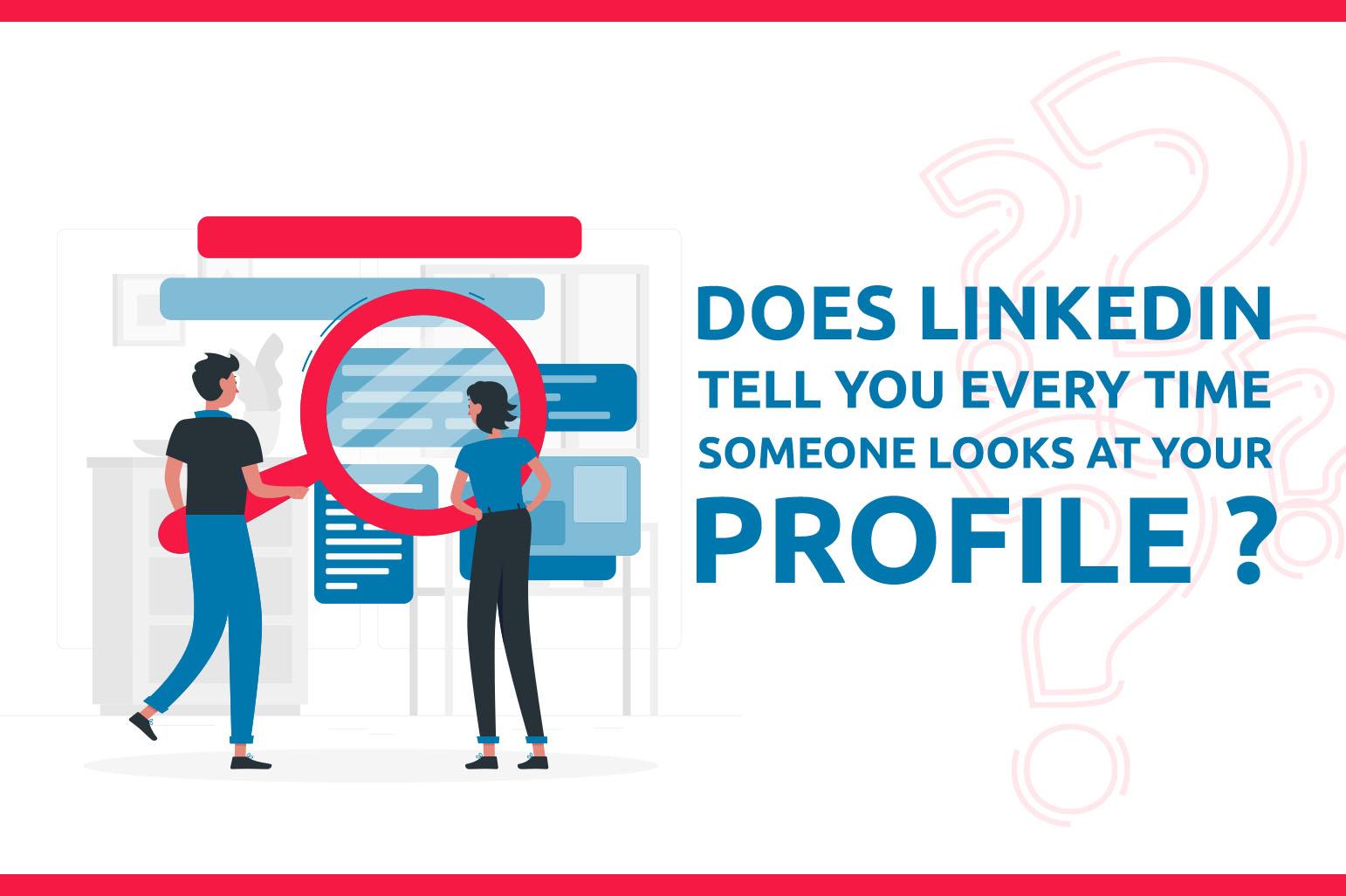 LinkedIn是否会在每次有人看你的资料时告诉你?