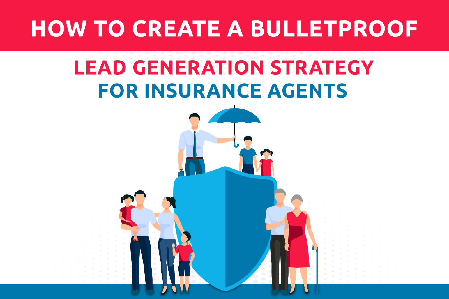 How To Create A Bulletproof Lead Generation Strategy For Insurance Agents