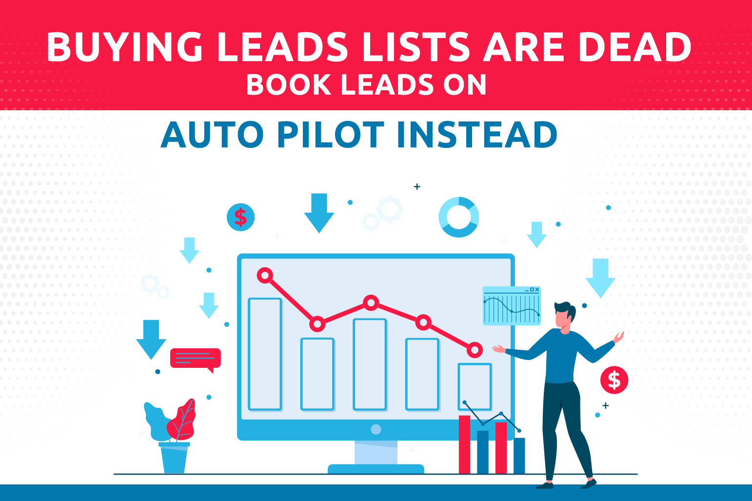 Buying Leads Lists Are Dead: Book Leads On Auto-Pilot Instead