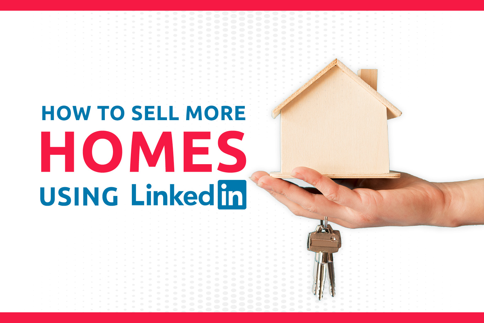 How To Sell More Homes Using LinkedIn