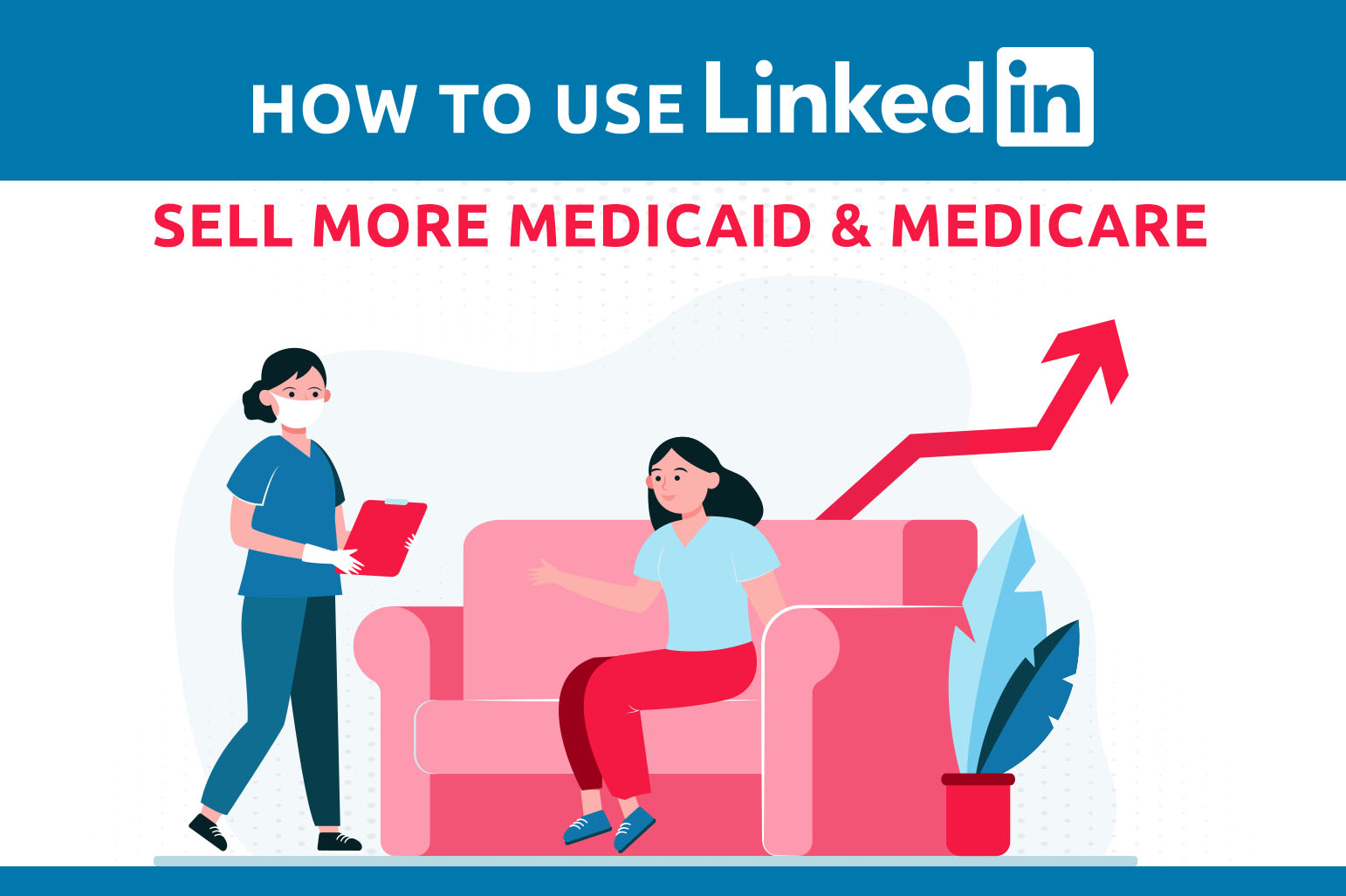 How To Use LinkedIn To Sell More Medicaid & Medicare
