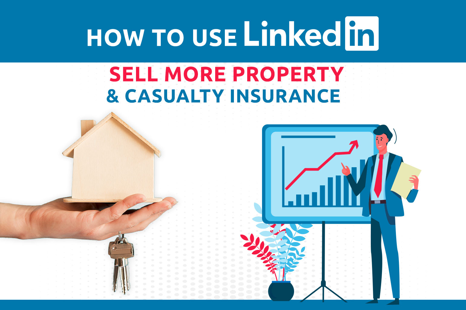 How To Use LinkedIn To Sell More Property & Casualty Insurance