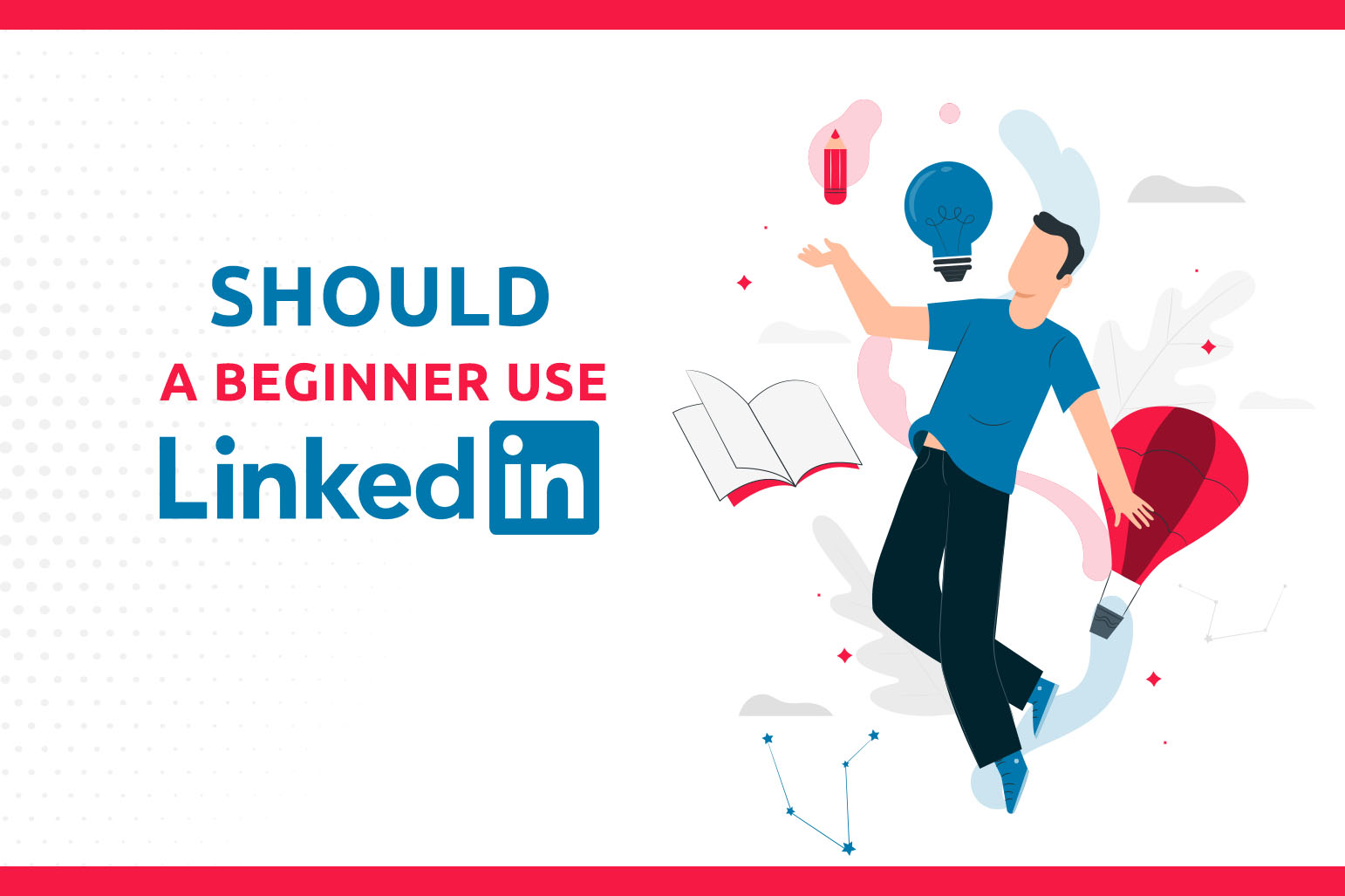 Should A Beginner Use LinkedIn?