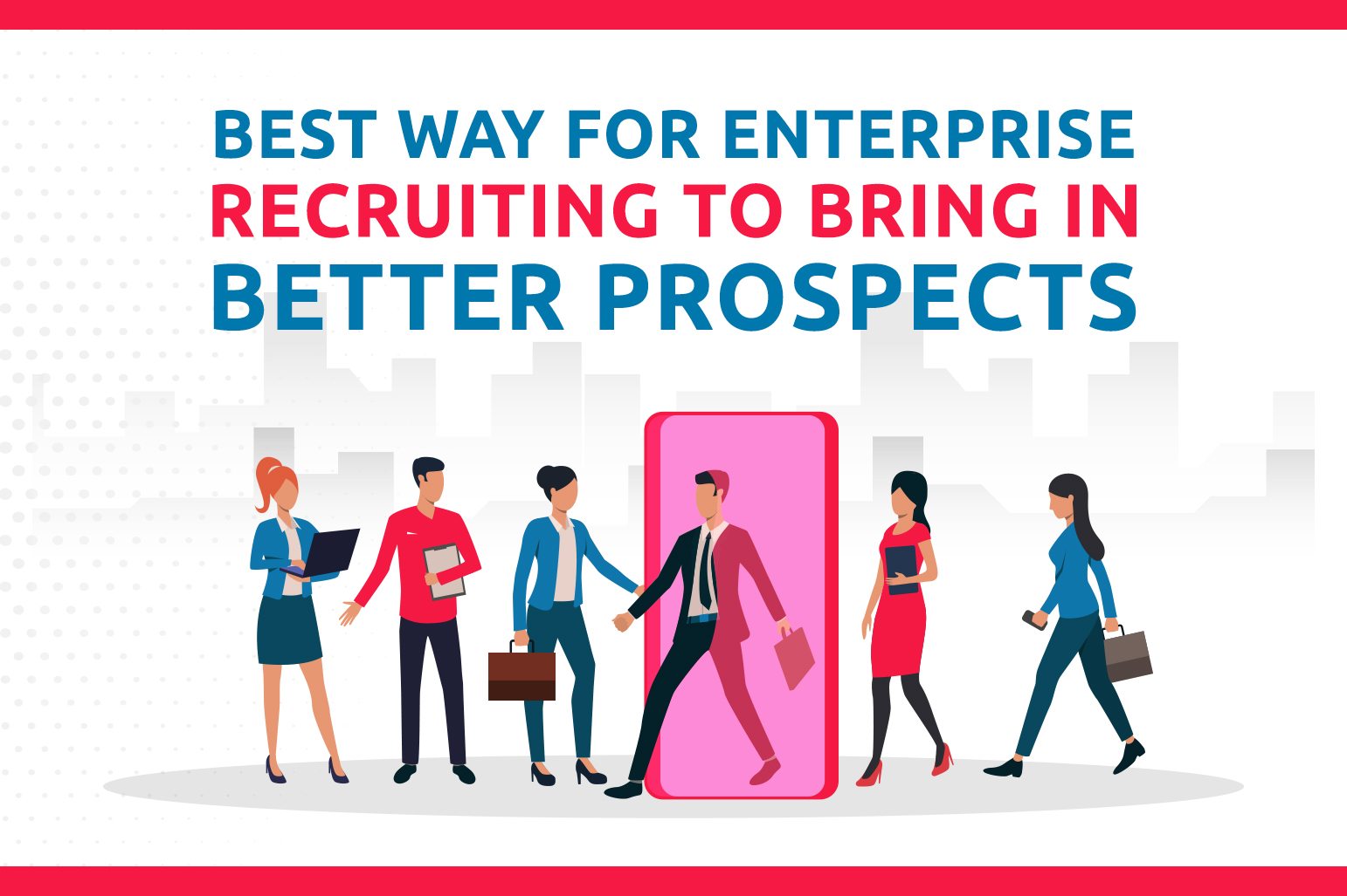 Best Way For Enterprise Recruiting To Bring In Better Prospects