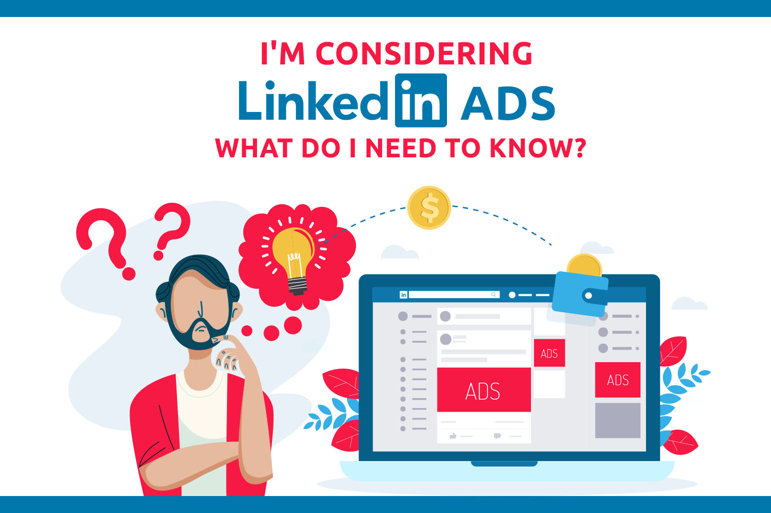 I'm Considering LinkedIn Ads—What Do I Need To Know?