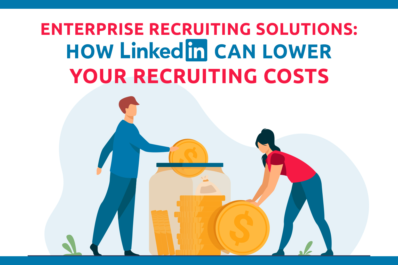 Enterprise Recruiting Solutions: How LinkedIn Can Lower Your Recruiting Costs