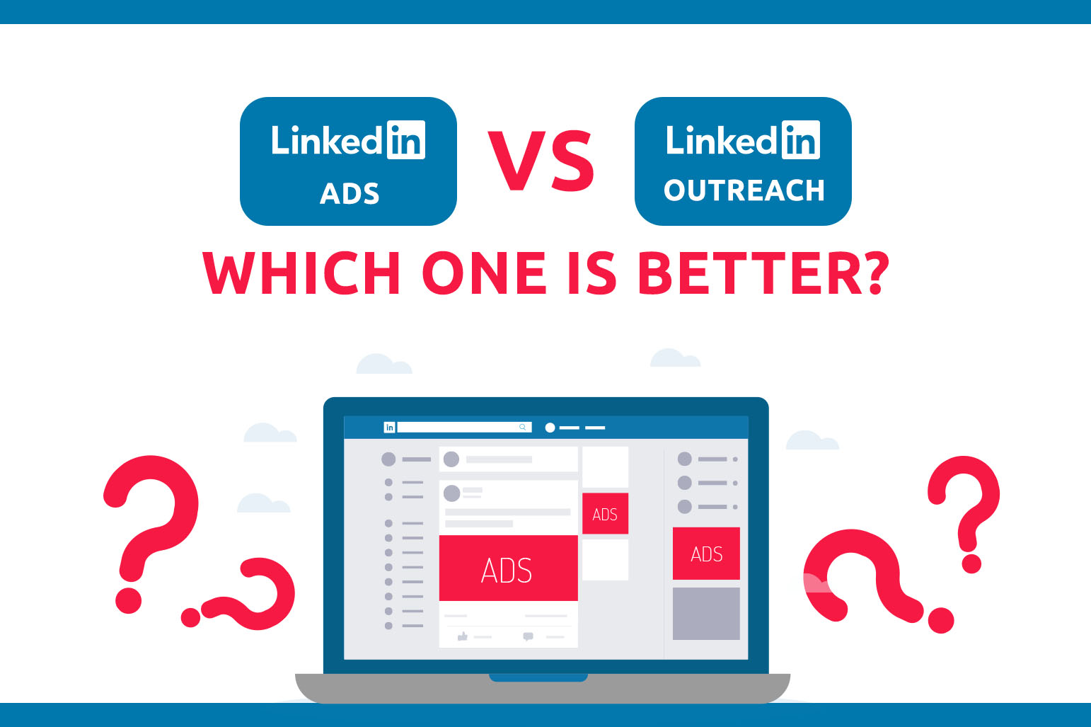 LinkedIn Ads Vs. LinkedIn Outreach: Which One Is better?