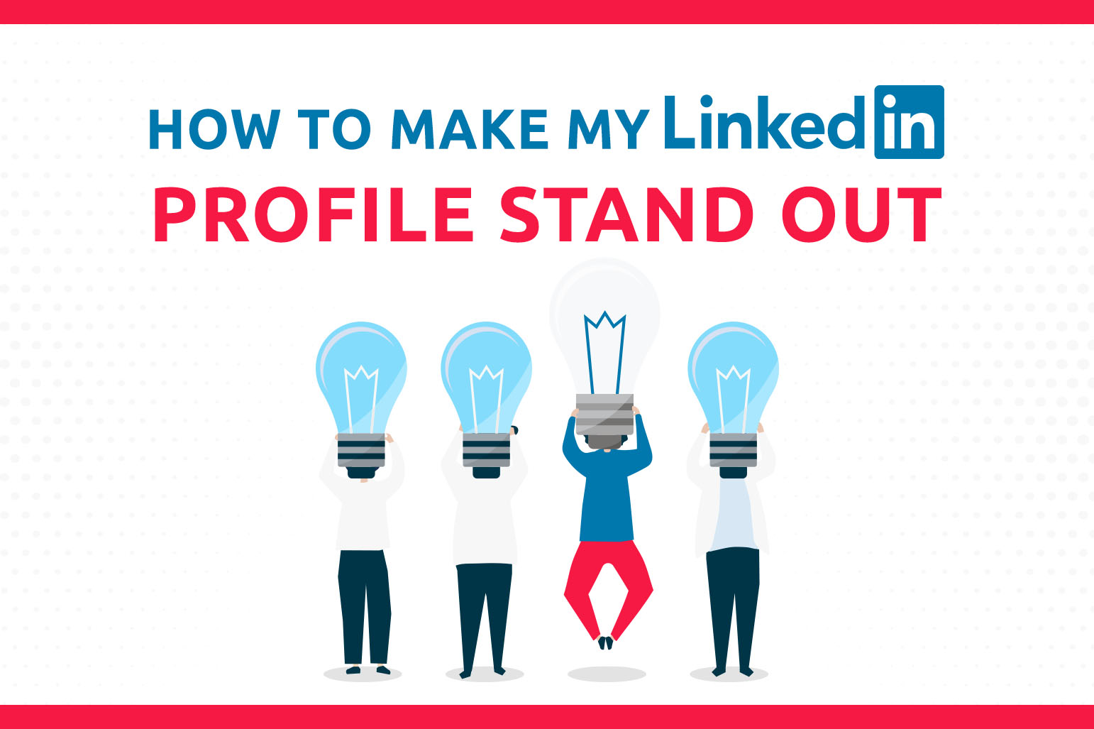 How To Make My LinkedIn Profile Stand Out