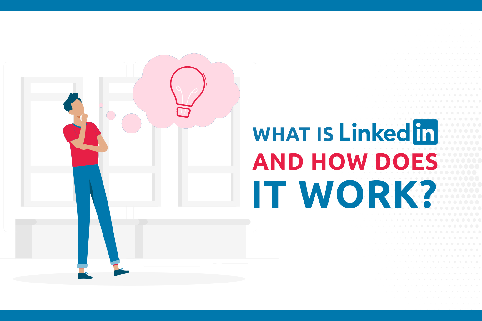 What Is LinkedIn And How Does It Work?