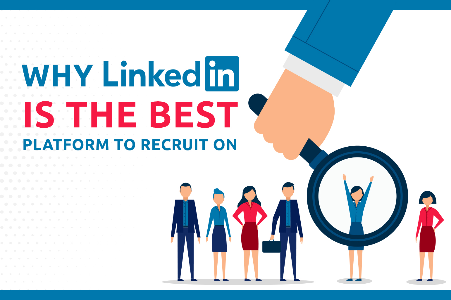 Why LinkedIn Is The Best Platform To Recruit On