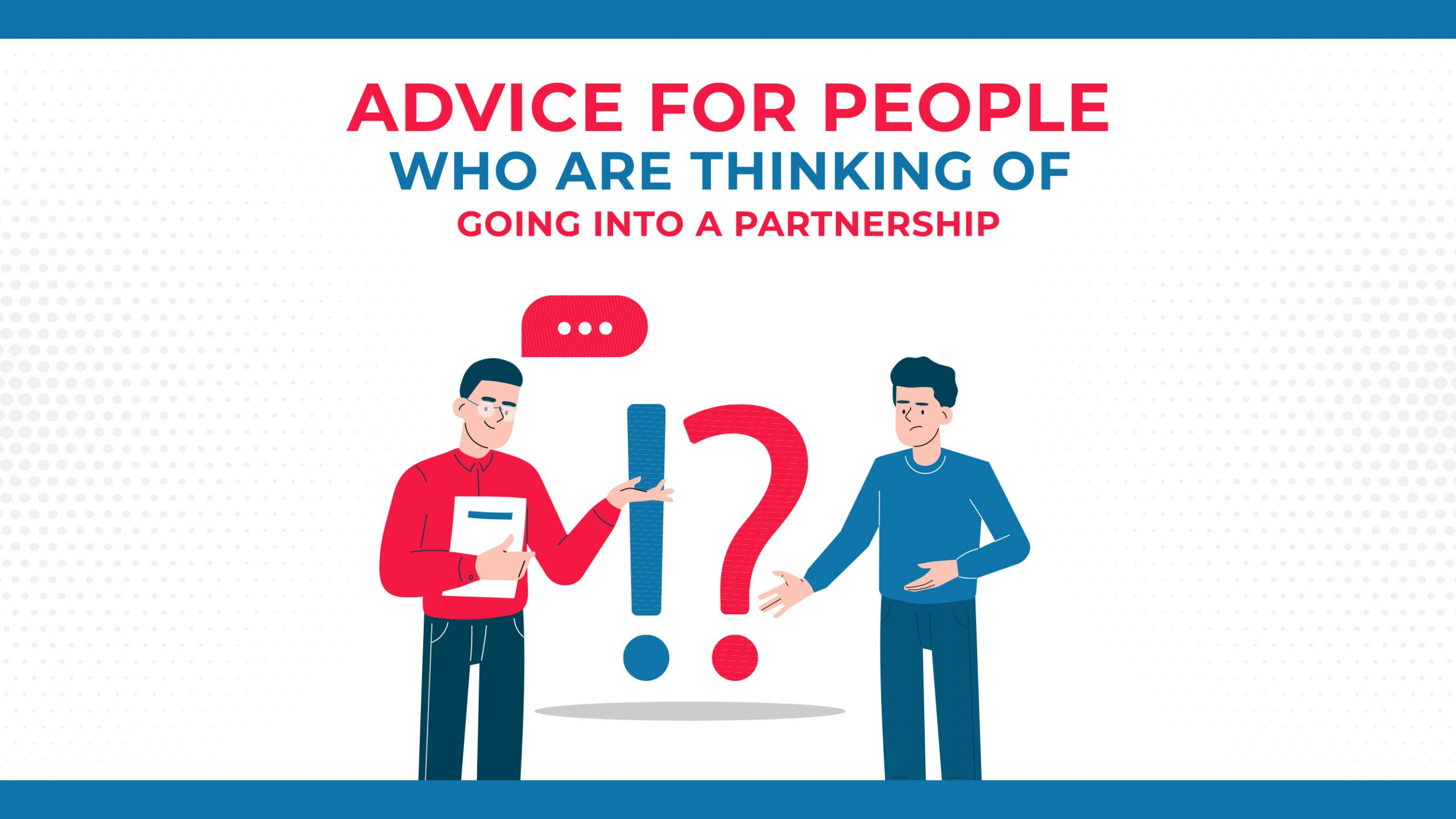 Advice For People Who Are Thinking Of Going Into A Partnership