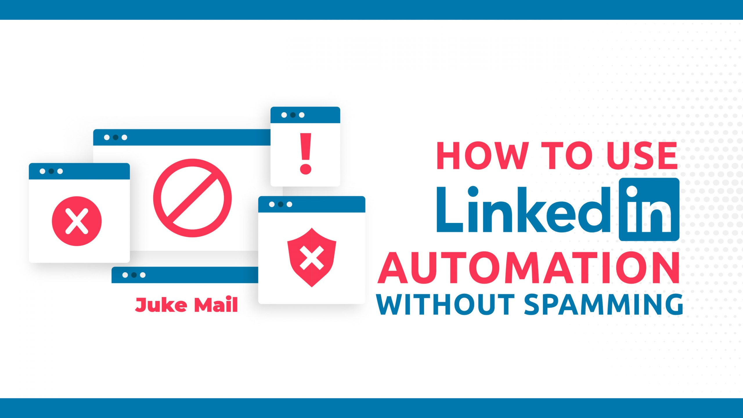 How To Use LinkedIn Automation Without Spamming