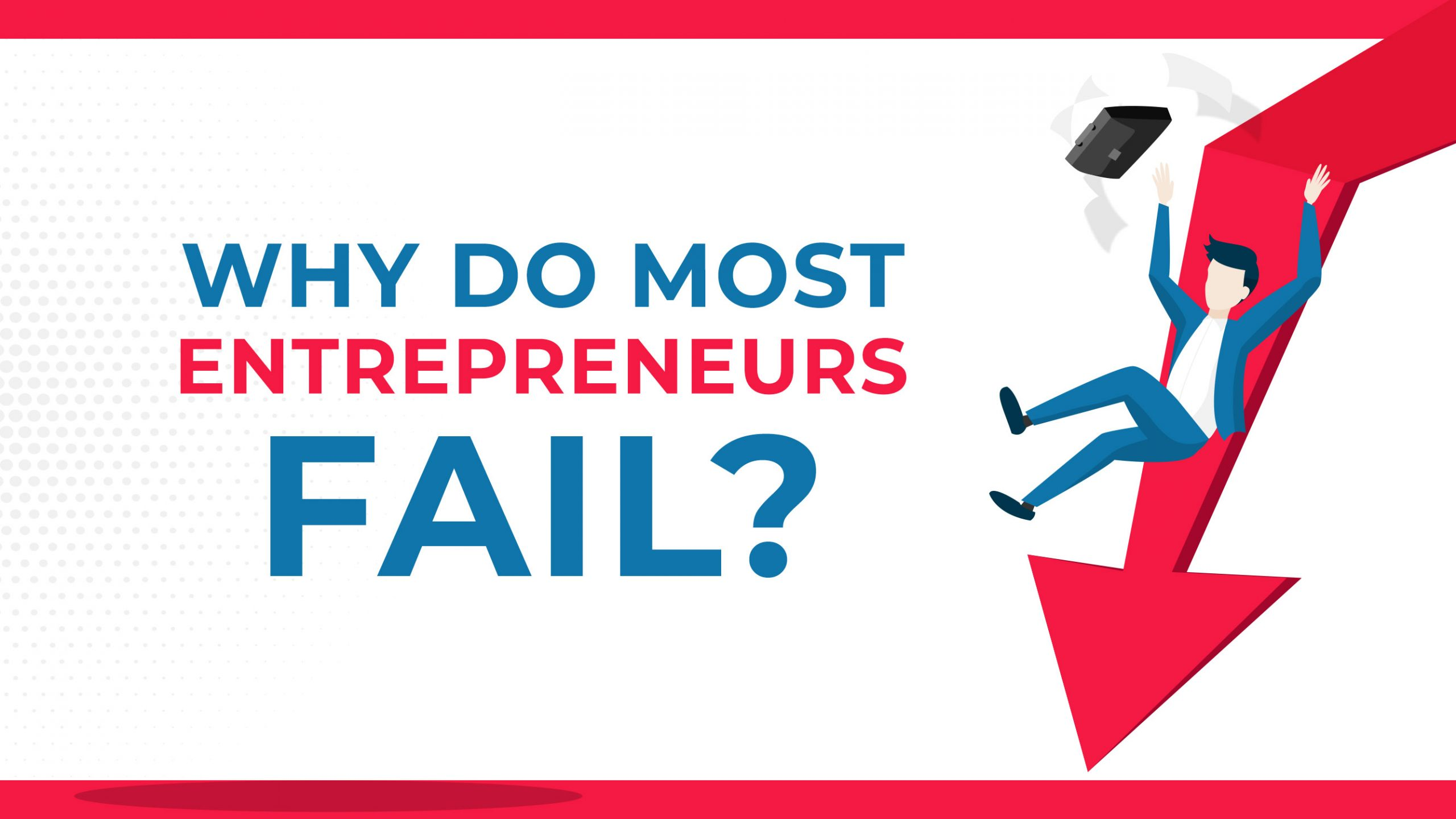 Why Do Most Entrepreneurs Fail?