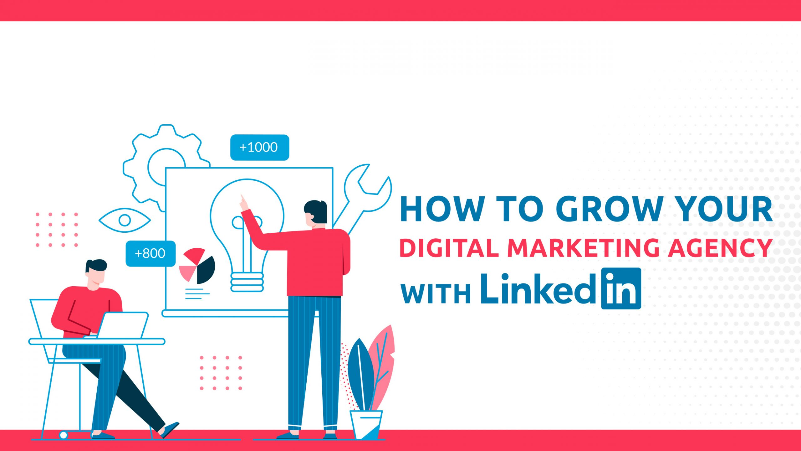 How To Grow Your Digital Marketing Agency With LinkedIn
