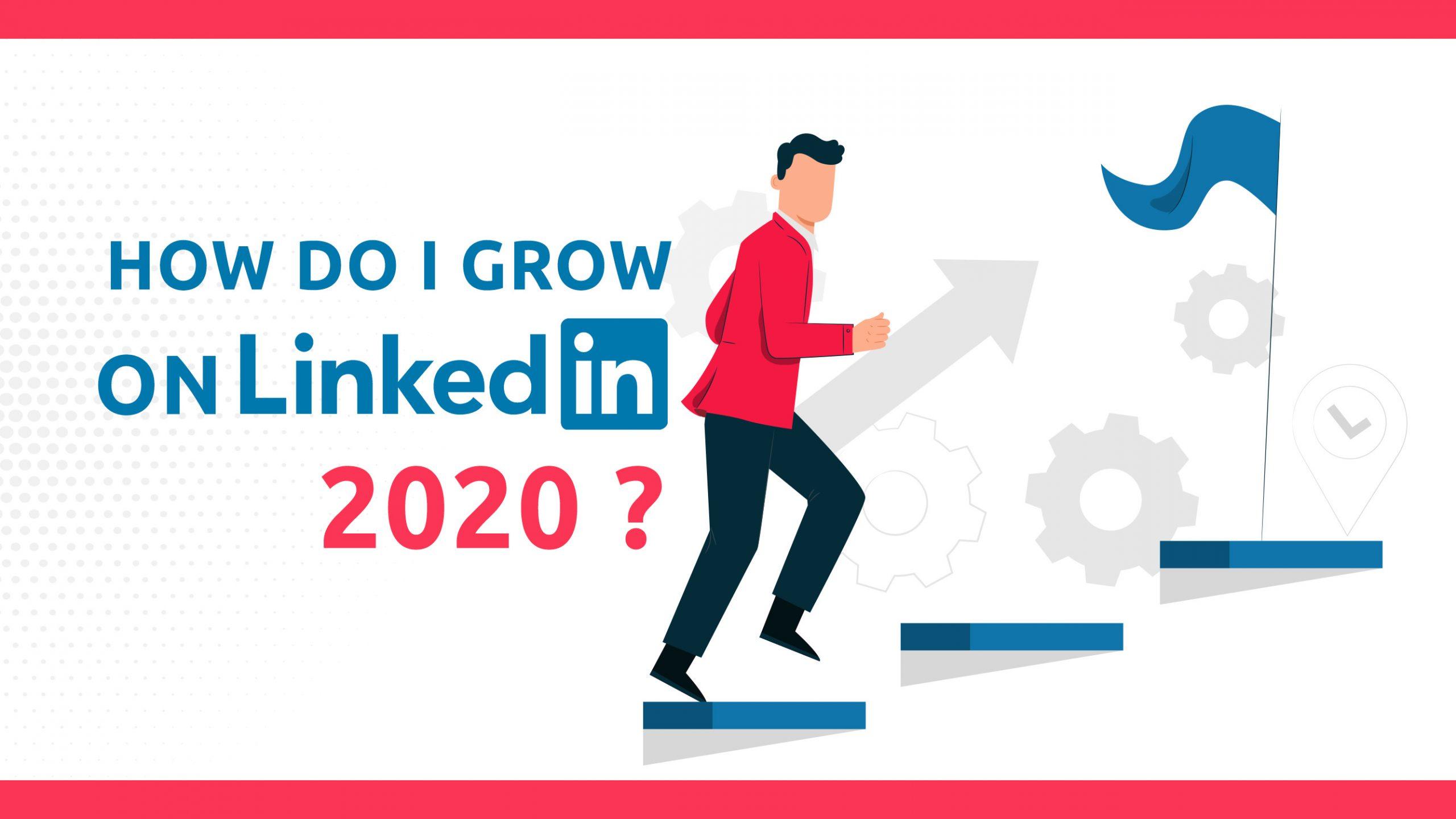 How Do I Grow On LinkedIn 2020?
