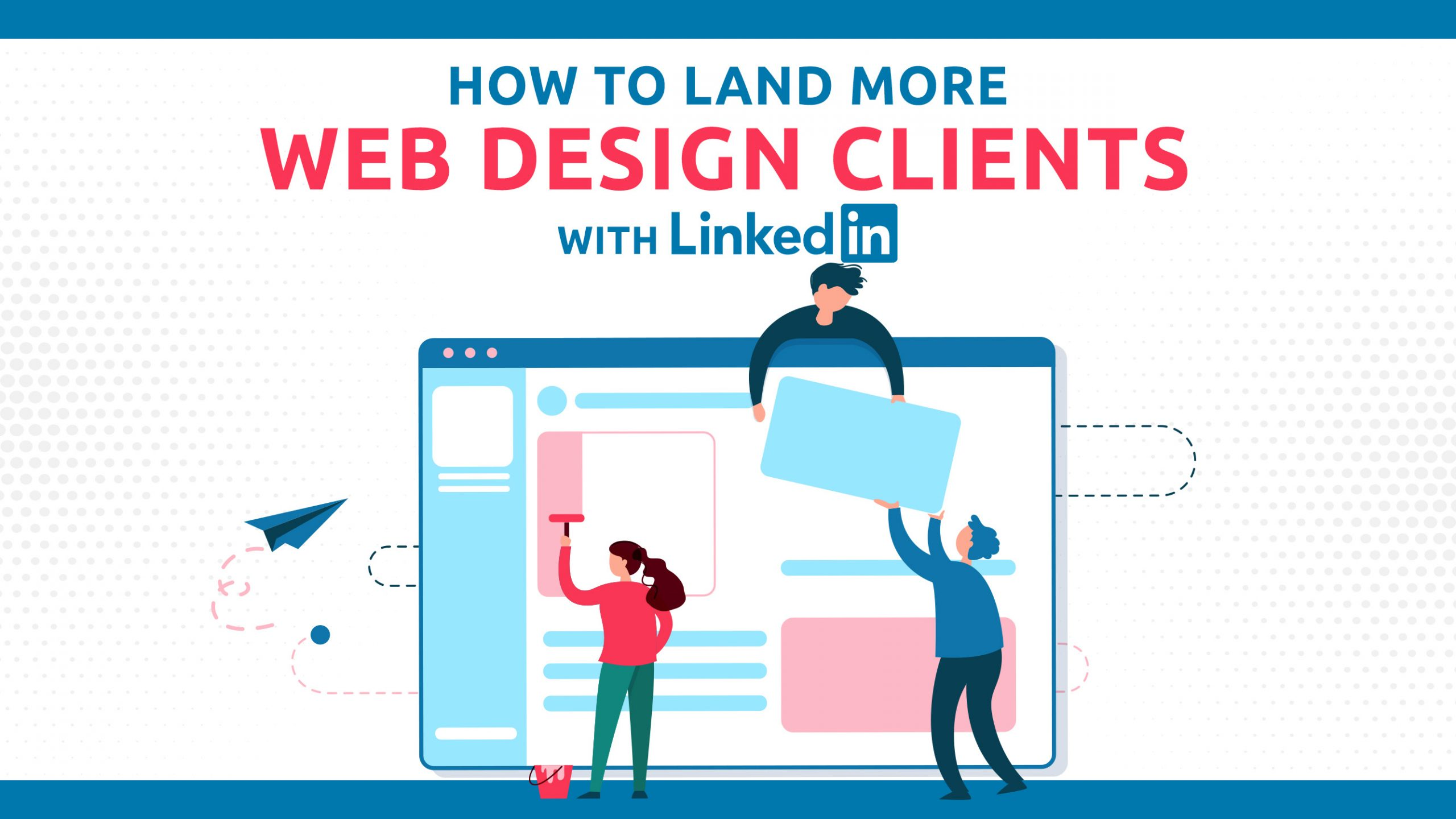How To Land More Web Design Clients With LinkedIn