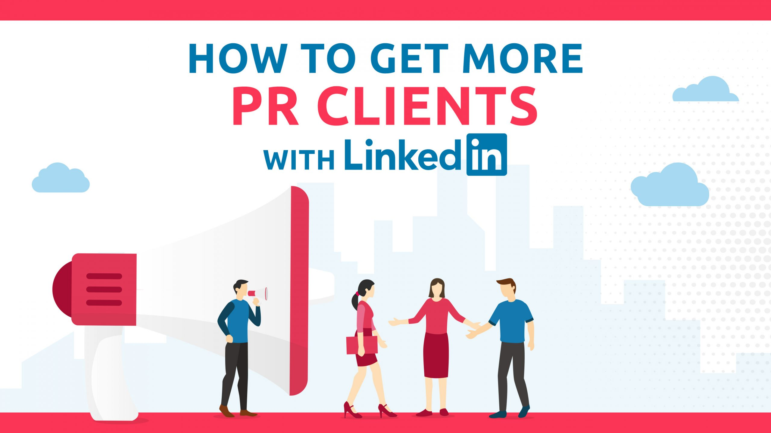 How To Find More PR Clients With LinkedIn