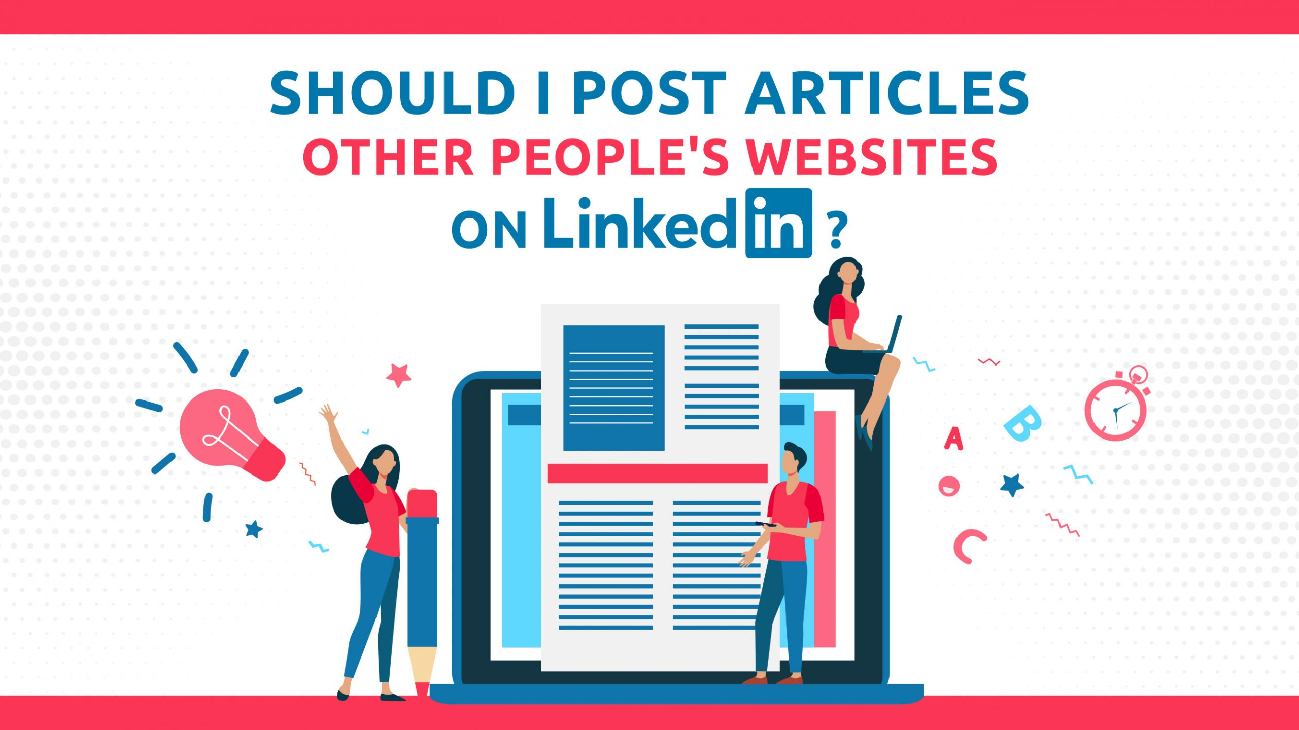 Should I Post Articles From Other People's Websites On LinkedIn?