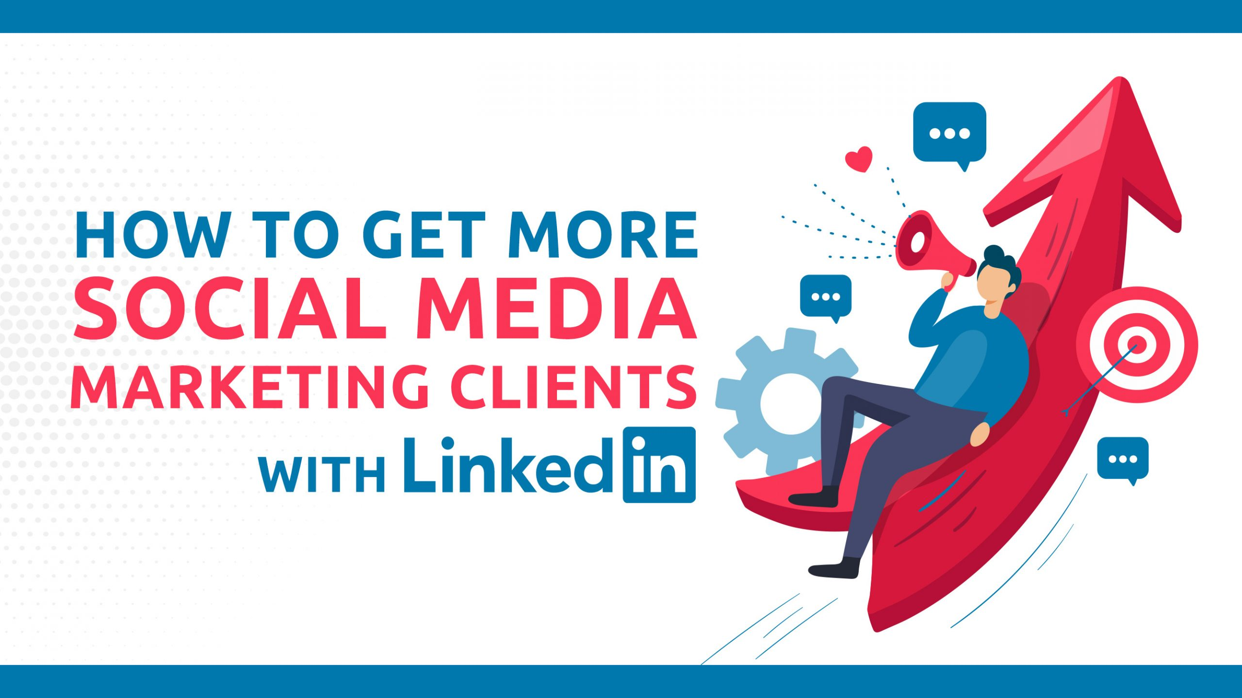 How To Use LinkedIn To Get More Social Media Marketing Clients