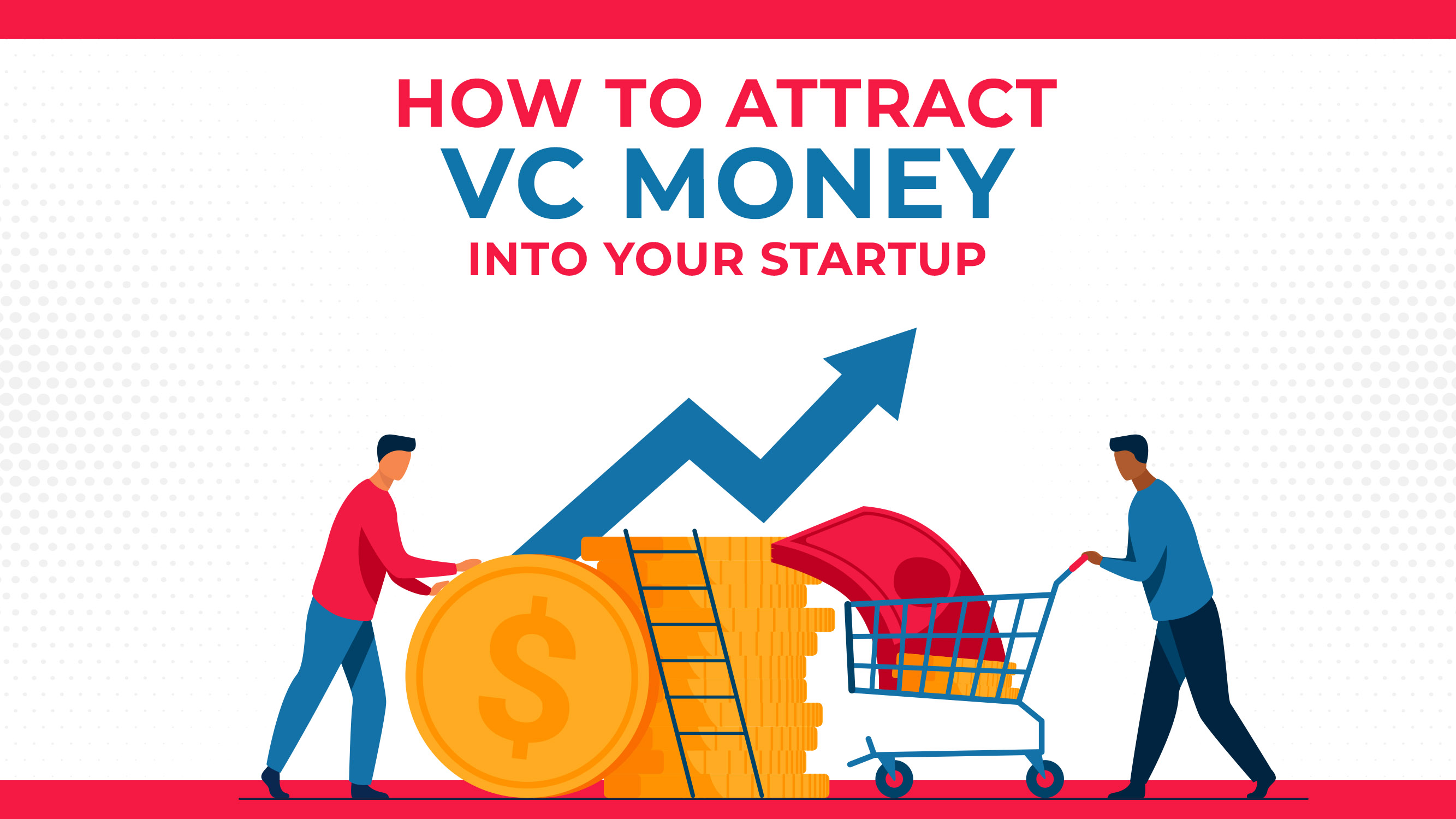 How To Attract VC Money Into Your Startup