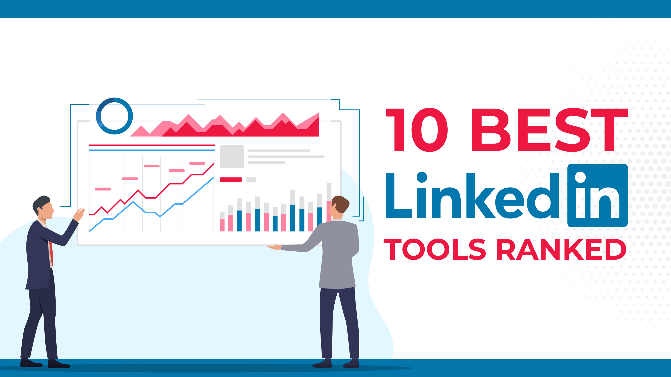 The 10 Best LinkedIn Tools, Ranked