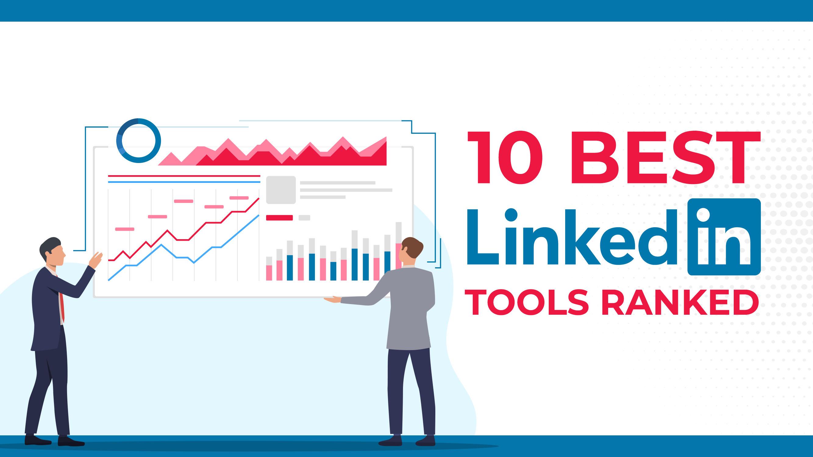 Les 10 meilleurs outils LinkedIn, classés