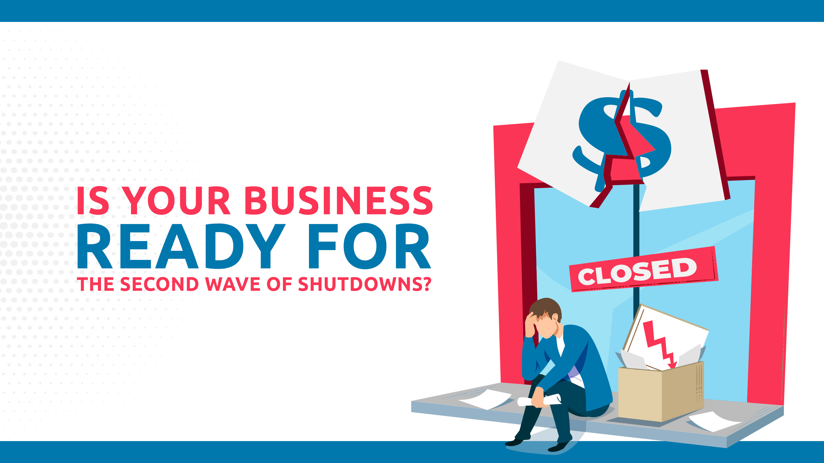 Is Your Business Ready For The Second Wave Of Shutdowns?
