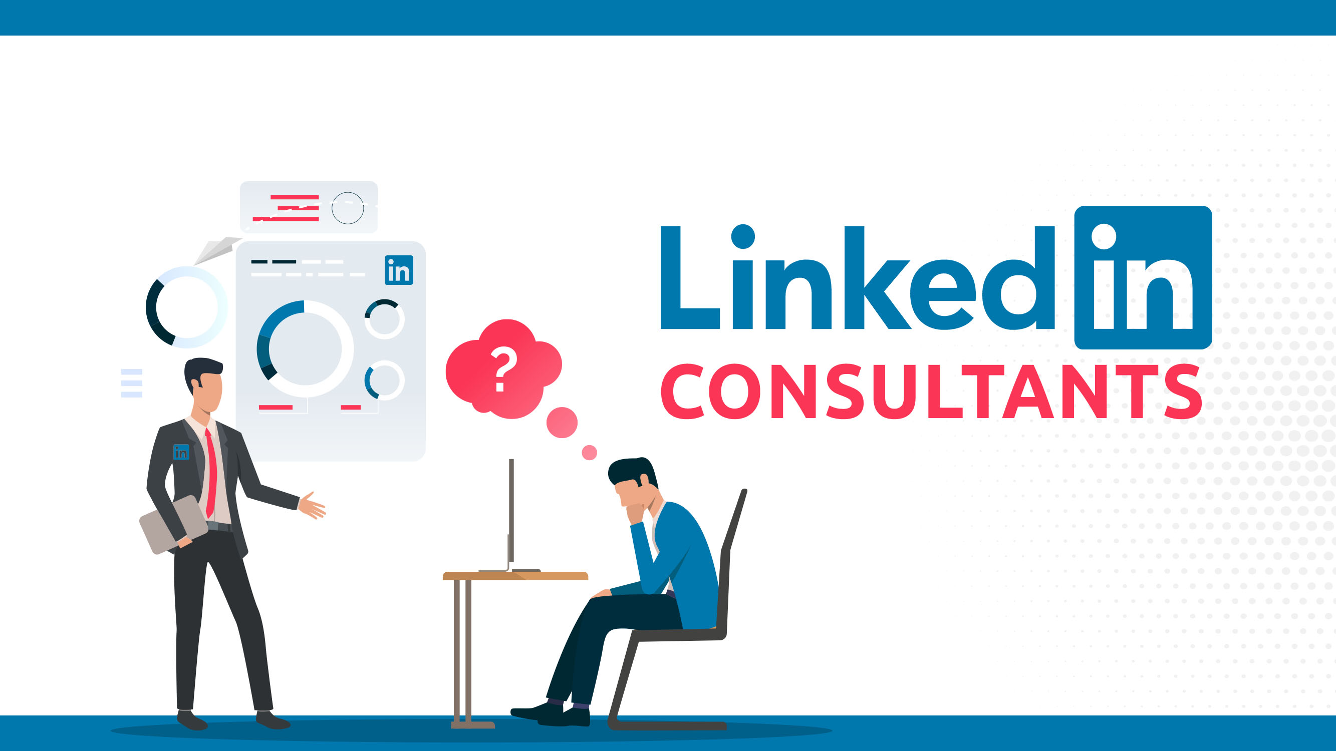 LinkedIn Consultants: Do You Need Them?
