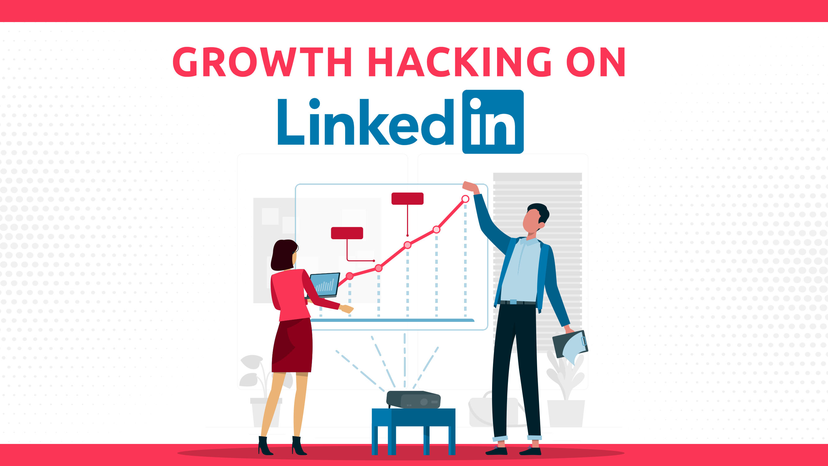 How To Growth Hack On LinkedIn
