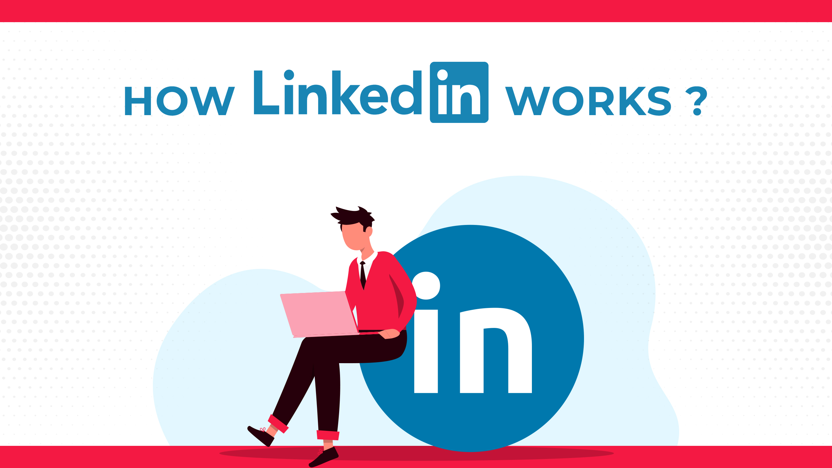 How LinkedIn Works