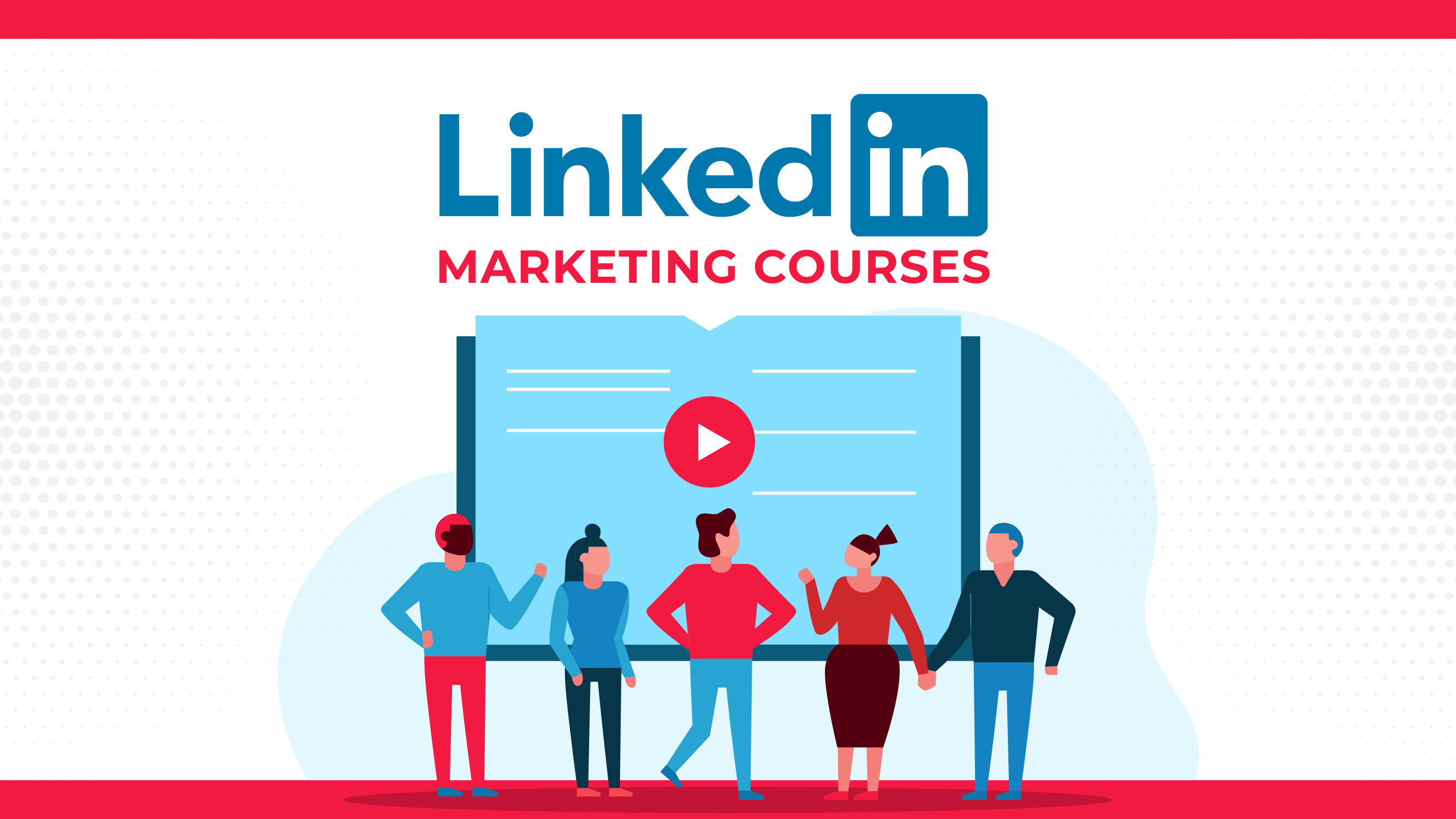 7 Awesome LinkedIn Marketing Courses You Need To Try