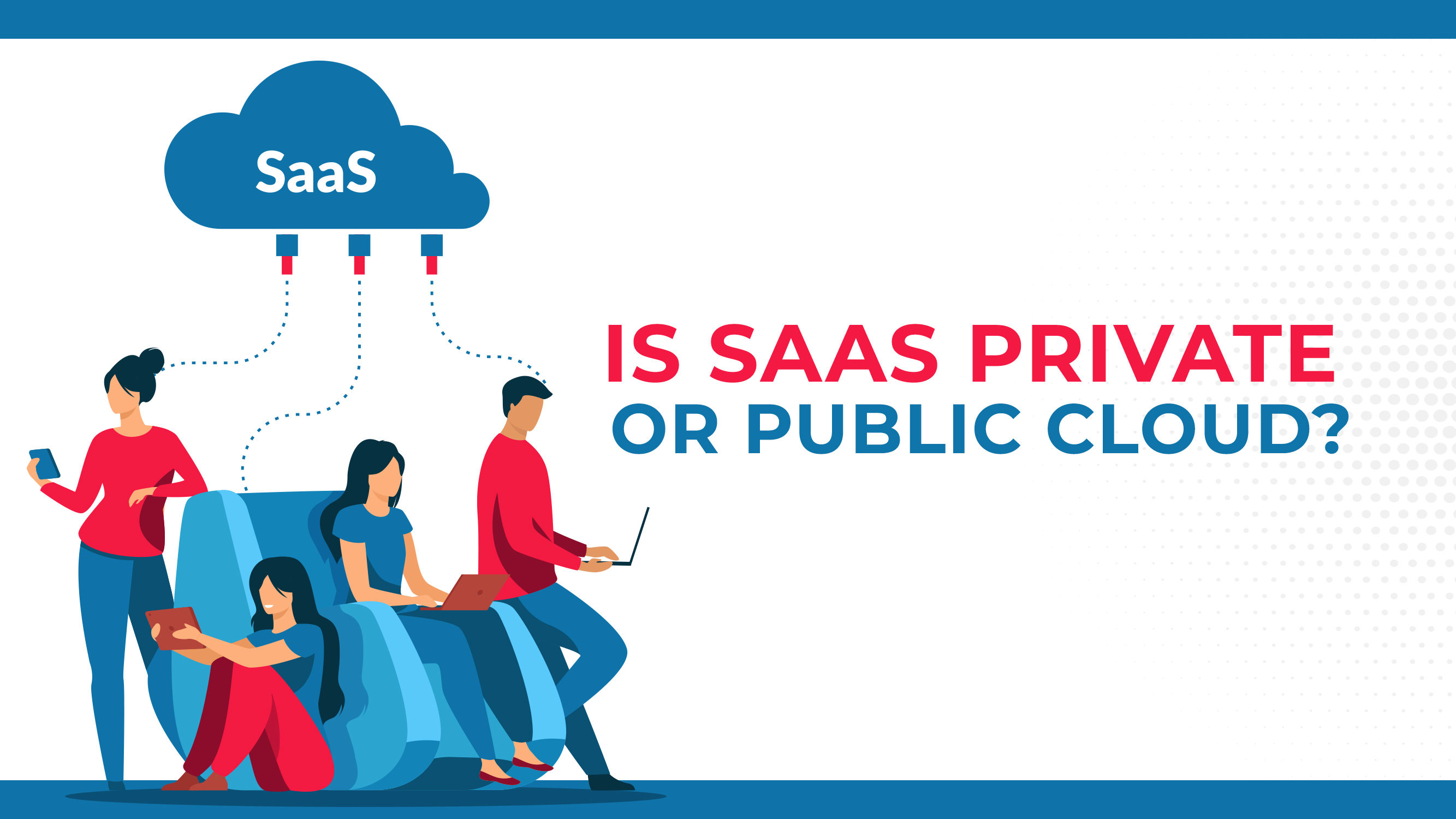 Is SAAS Private Or Public Cloud?