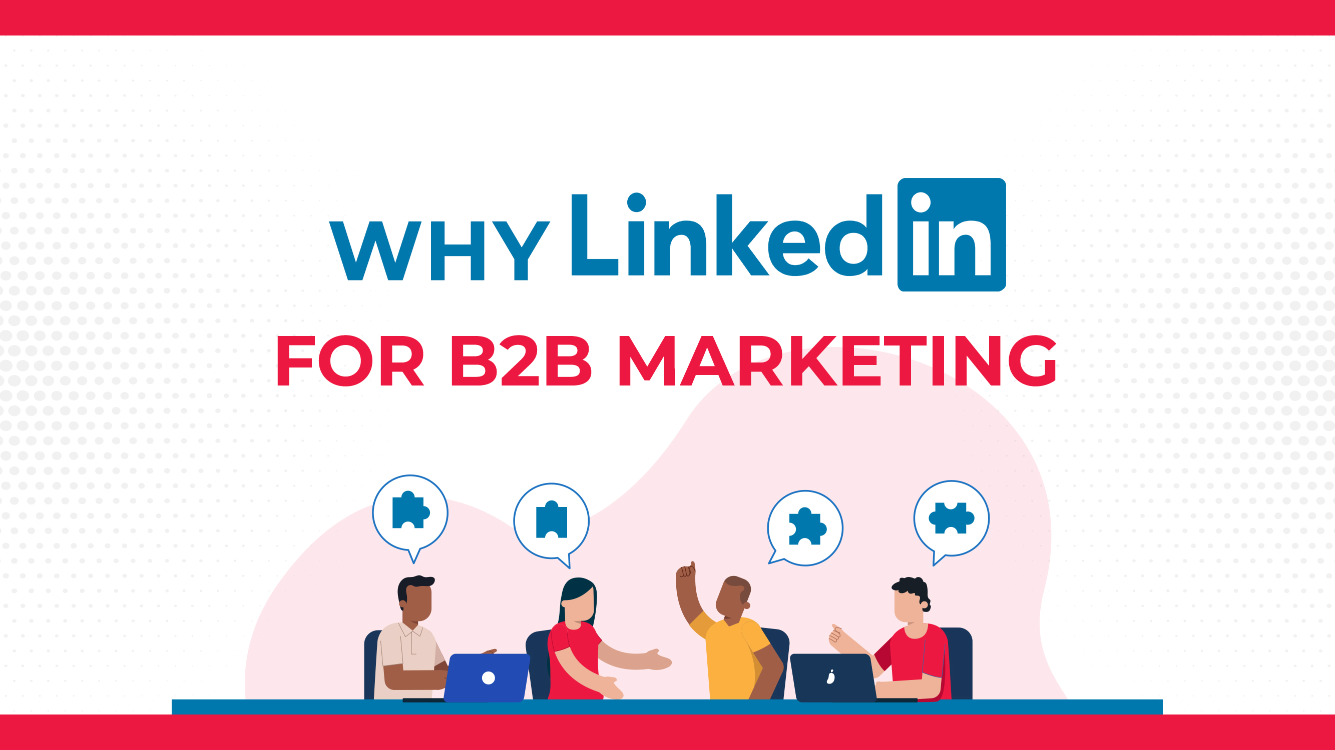 Por que escolher o LinkedIn para o Marketing B2B?