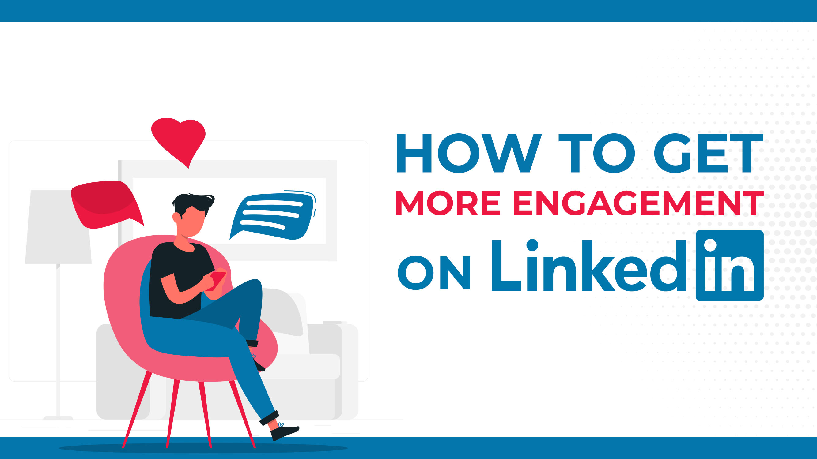 How To Get More Engagement On LinkedIn