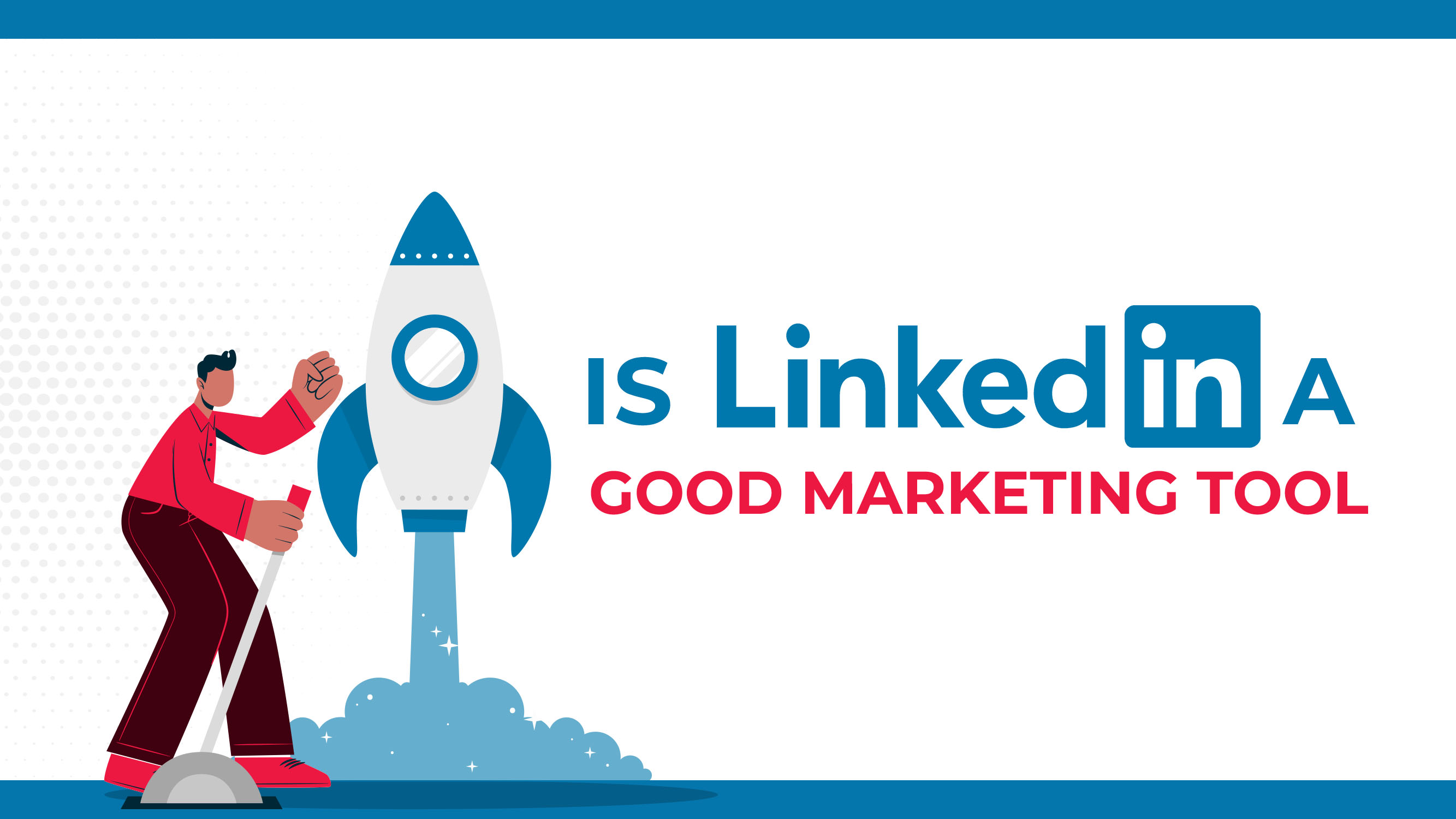 Is LinkedIn A Good Marketing Tool?
